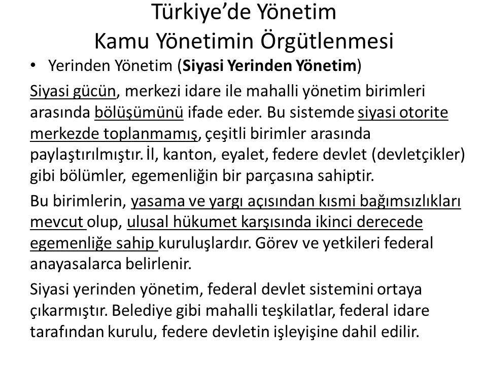 Türkiye'de Yönetim Kamu Yönetimin Örgütlenmesi Yerinden Yönetim (Siyasi Yerinden Yönetim) Siyasi gücün, merkezi idare ile mahalli yönetim birimleri ar
