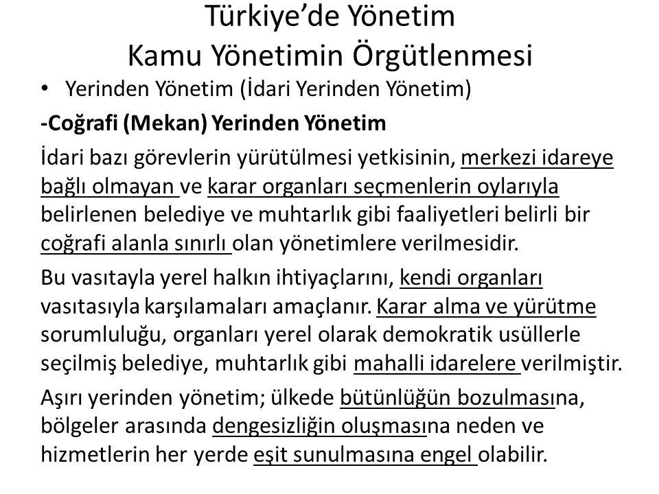 Türkiye'de Yönetim Kamu Yönetimin Örgütlenmesi Yerinden Yönetim (İdari Yerinden Yönetim) -Coğrafi (Mekan) Yerinden Yönetim İdari bazı görevlerin yürüt