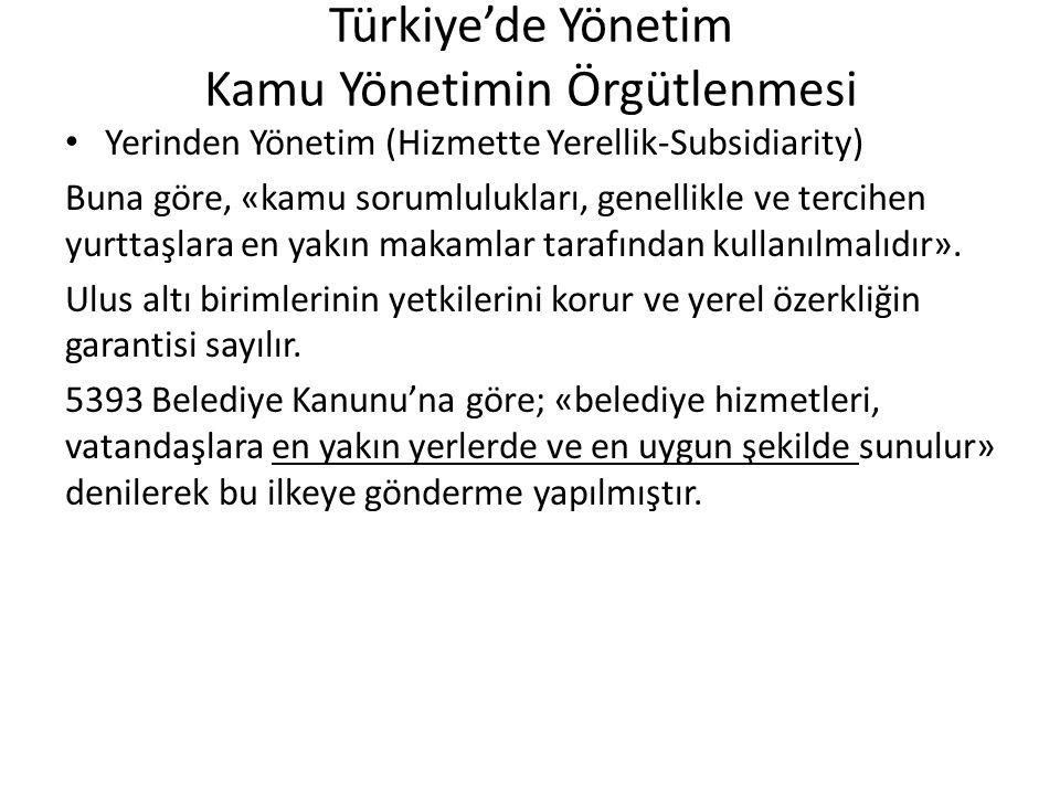 Türkiye'de Yönetim Kamu Yönetimin Örgütlenmesi Yerinden Yönetim (Hizmette Yerellik-Subsidiarity) Buna göre, «kamu sorumlulukları, genellikle ve tercih