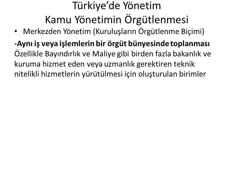 Türkiye'de Yönetim Kamu Yönetimin Örgütlenmesi Merkezden Yönetim (Kuruluşların Örgütlenme Biçimi) -Aynı iş veya işlemlerin bir örgüt bünyesinde toplan