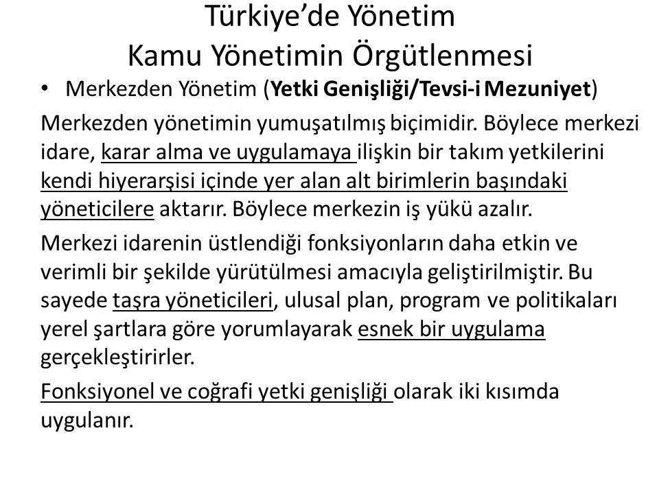 Türkiye'de Yönetim Kamu Yönetimin Örgütlenmesi Merkezden Yönetim (Yetki Genişliği/Tevsi-i Mezuniyet) Merkezden yönetimin yumuşatılmış biçimidir. Böyle
