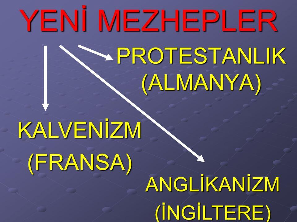 YENİ MEZHEPLER PROTESTANLIK(ALMANYA) KALVENİZM(FRANSA) ANGLİKANİZM(İNGİLTERE)