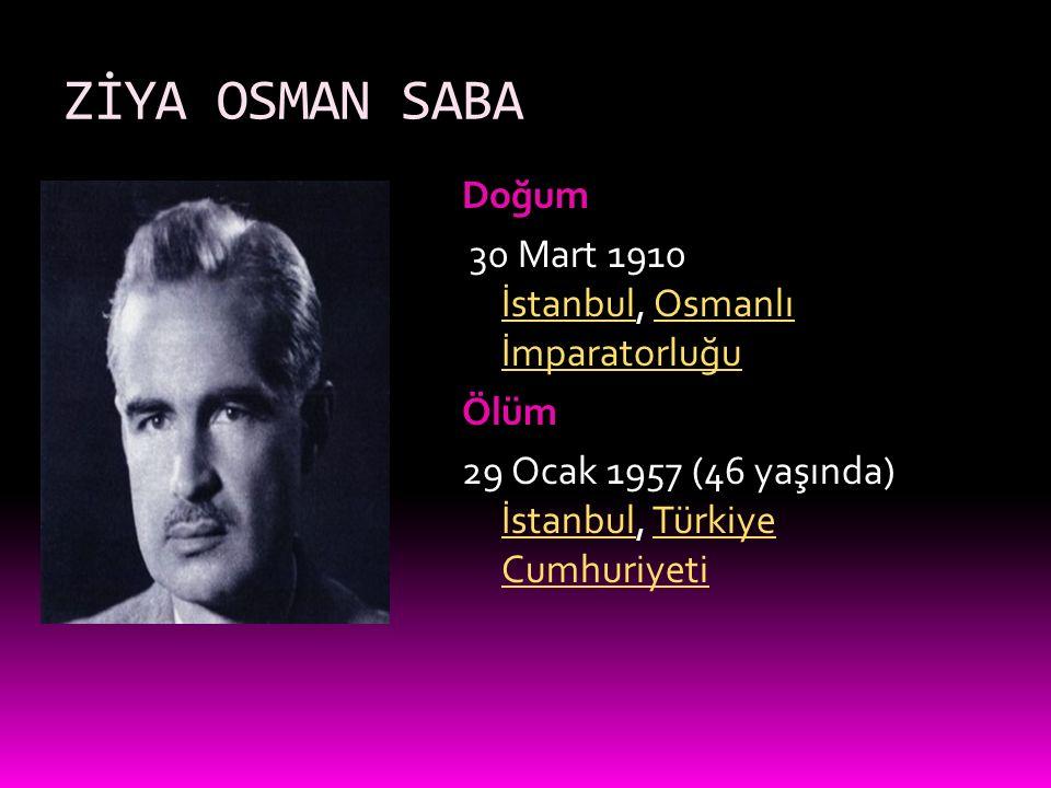 ZİYA OSMAN SABA Doğum 30 Mart 1910 İstanbul, Osmanlı İmparatorluğu İstanbulOsmanlı İmparatorluğu Ölüm 29 Ocak 1957 (46 yaşında) İstanbul, Türkiye Cumh