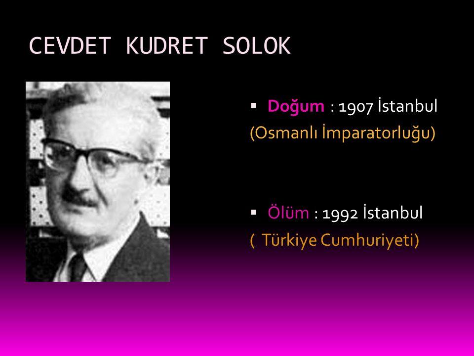 CEVDET KUDRET SOLOK  Doğum : 1907 İstanbul (Osmanlı İmparatorluğu)  Ölüm : 1992 İstanbul ( Türkiye Cumhuriyeti)