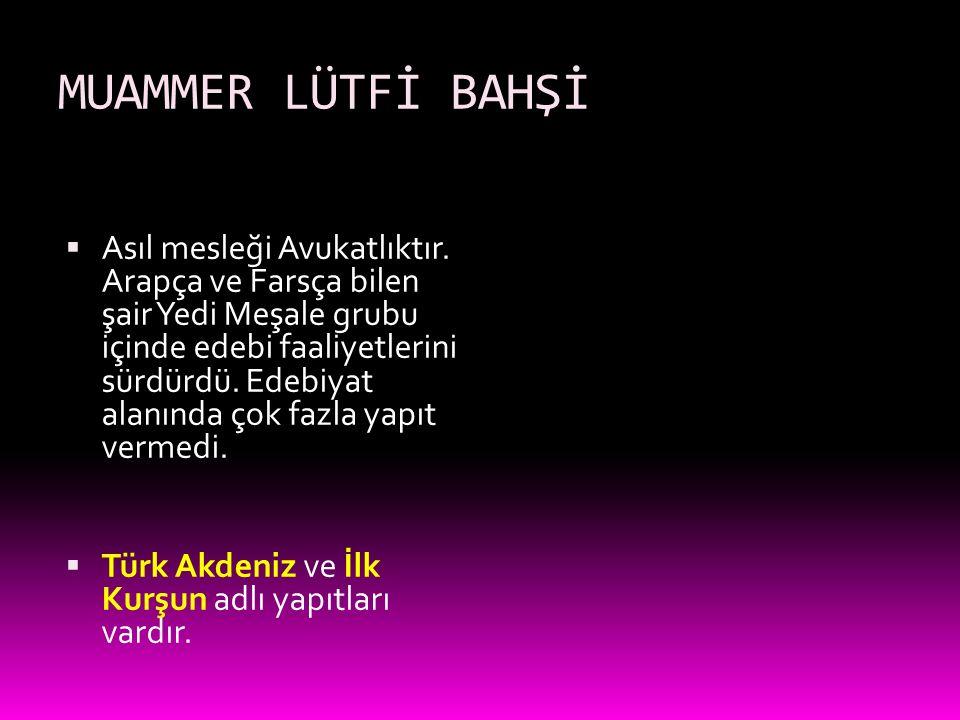 MUAMMER LÜTFİ BAHŞİ  Asıl mesleği Avukatlıktır. Arapça ve Farsça bilen şair Yedi Meşale grubu içinde edebi faaliyetlerini sürdürdü. Edebiyat alanında