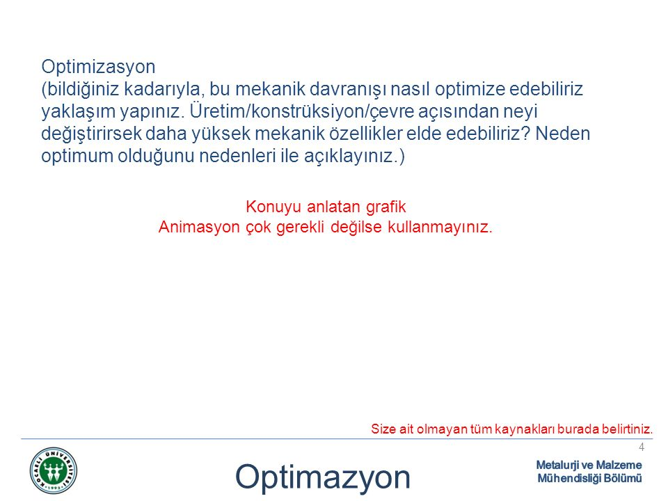 Optimazyon 4 Optimizasyon (bildiğiniz kadarıyla, bu mekanik davranışı nasıl optimize edebiliriz yaklaşım yapınız.