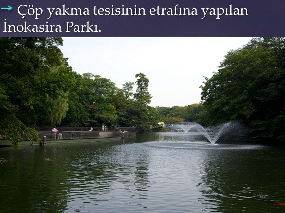 Çöp yakma tesisinin etrafına yapılan İnokasira Parkı. Çöp yakma tesisinin etrafına yapılan İnokasira Parkı.