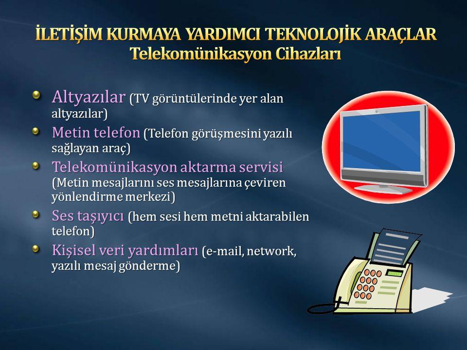 Altyazılar (TV görüntülerinde yer alan altyazılar) Metin telefon (Telefon görüşmesini yazılı sağlayan araç) Telekomünikasyon aktarma servisi (Metin me