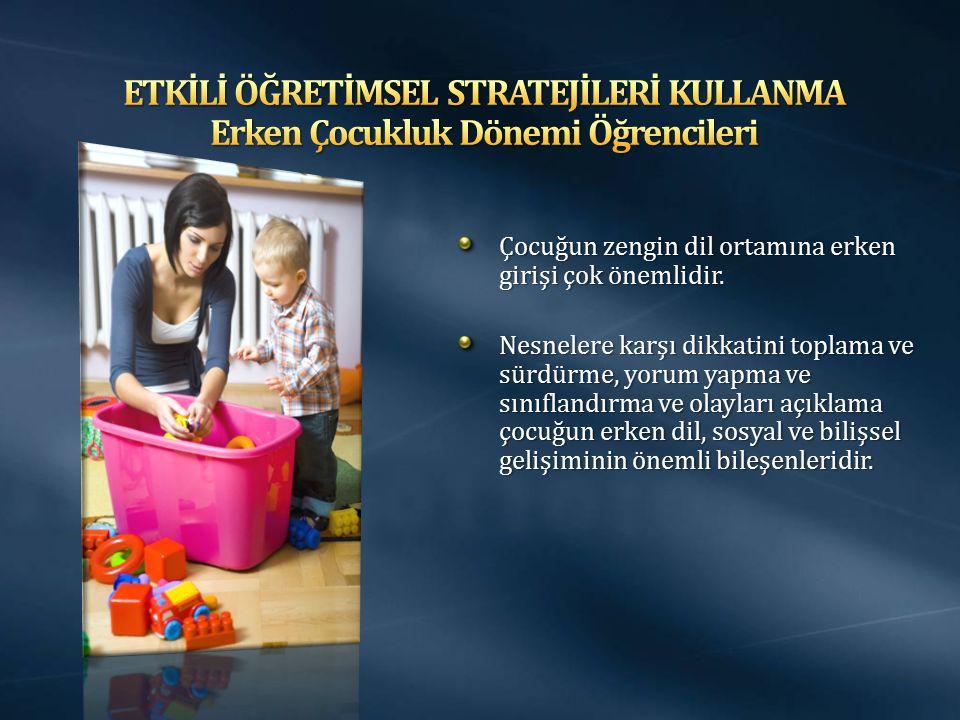 Çocuğun zengin dil ortamına erken girişi çok önemlidir. Nesnelere karşı dikkatini toplama ve sürdürme, yorum yapma ve sınıflandırma ve olayları açıkla