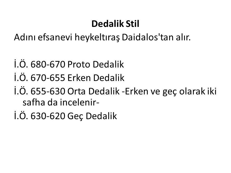 Dedalik Stil Adını efsanevi heykeltıraş Daidalos'tan alır. İ.Ö. 680-670 Proto Dedalik İ.Ö. 670-655 Erken Dedalik İ.Ö. 655-630 Orta Dedalik -Erken ve g