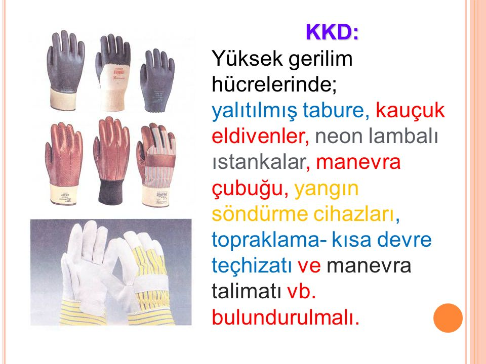 KKD: Yüksek gerilim hücrelerinde; yalıtılmış tabure, kauçuk eldivenler, neon lambalı ıstankalar, manevra çubuğu, yangın söndürme cihazları, topraklama