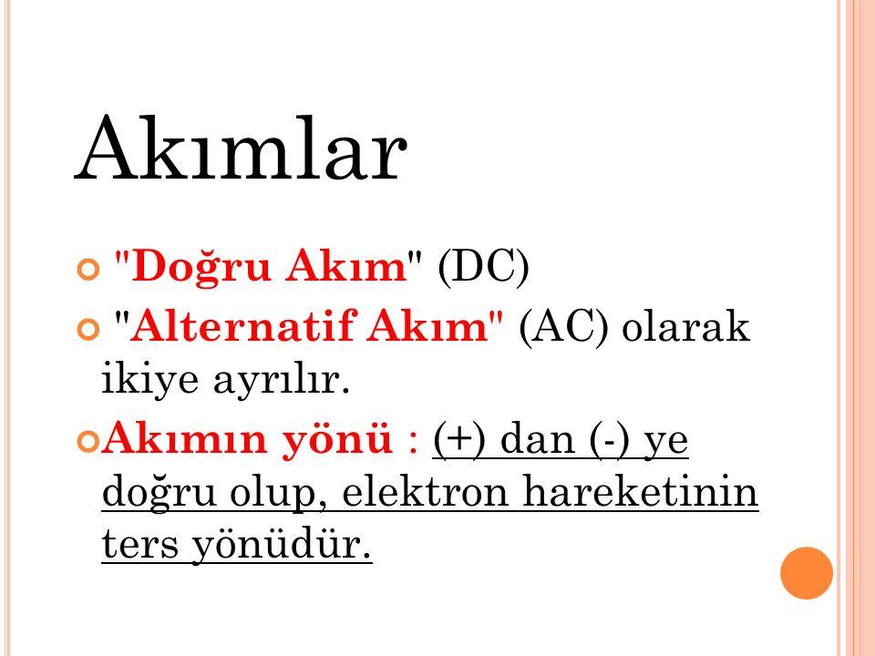 Akımlar Doğru Akım (DC) Alternatif Akım (AC) olarak ikiye ayrılır.