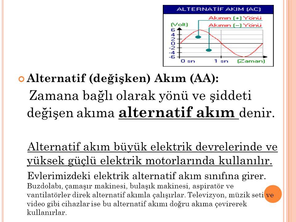 Alternatif (değişken) Akım (AA): Zamana bağlı olarak yönü ve şiddeti değişen akıma alternatif akım denir. Alternatif akım büyük elektrik devrelerinde