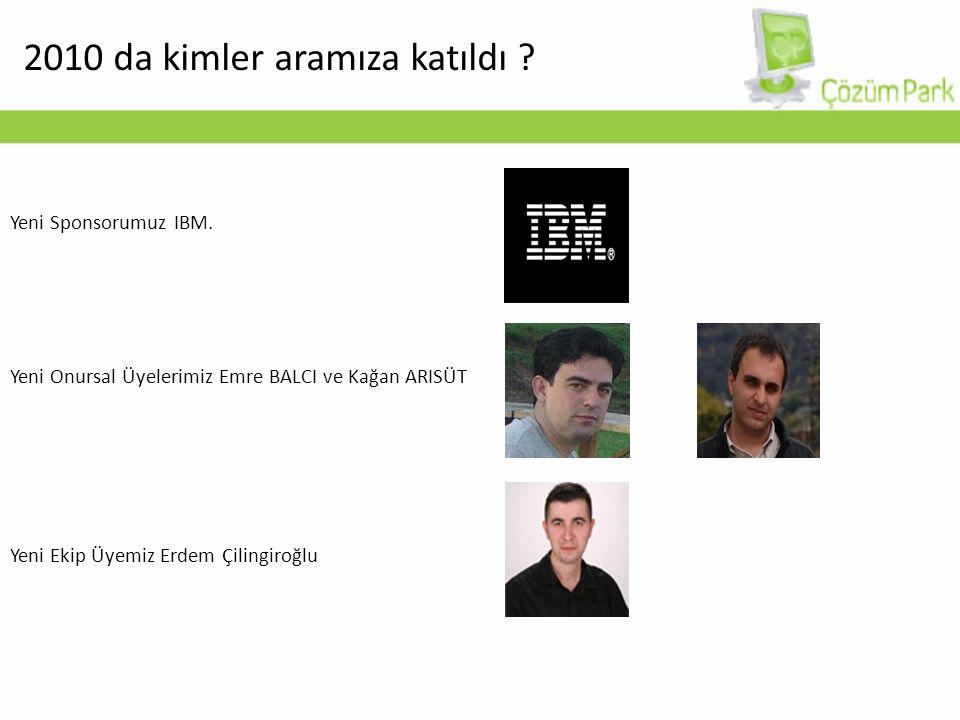 2010 da kimler aramıza katıldı . Yeni Sponsorumuz IBM.