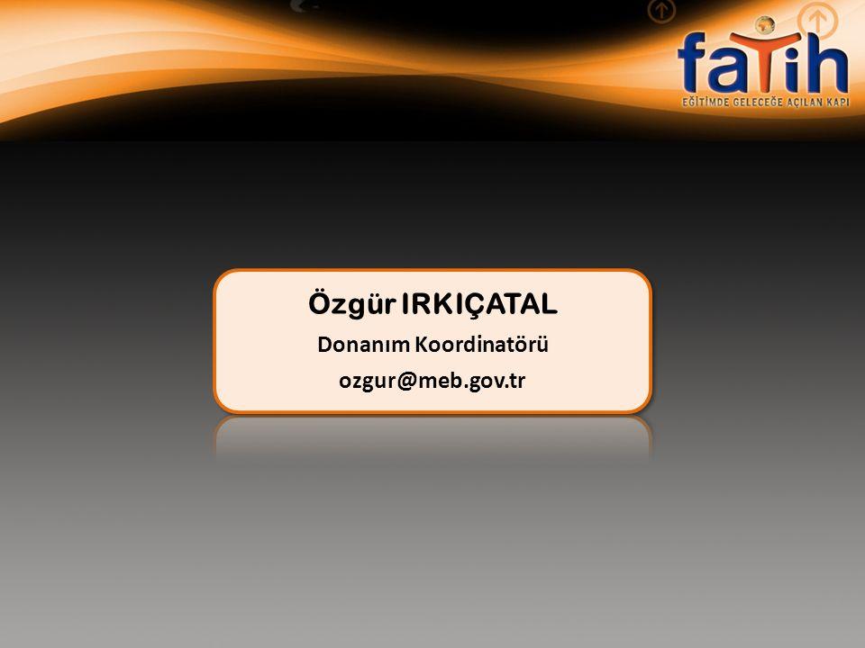 Özgür IRKIÇATAL Donanım Koordinatörü ozgur@meb.gov.tr