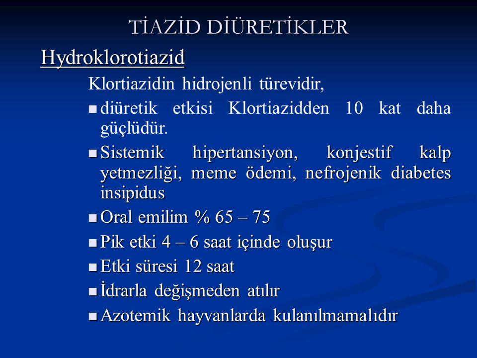 TİAZİD DİÜRETİKLER Hydroklorotiazid Klortiazidin hidrojenli türevidir, diüretik etkisi Klortiazidden 10 kat daha güçlüdür. Sistemik hipertansiyon, kon