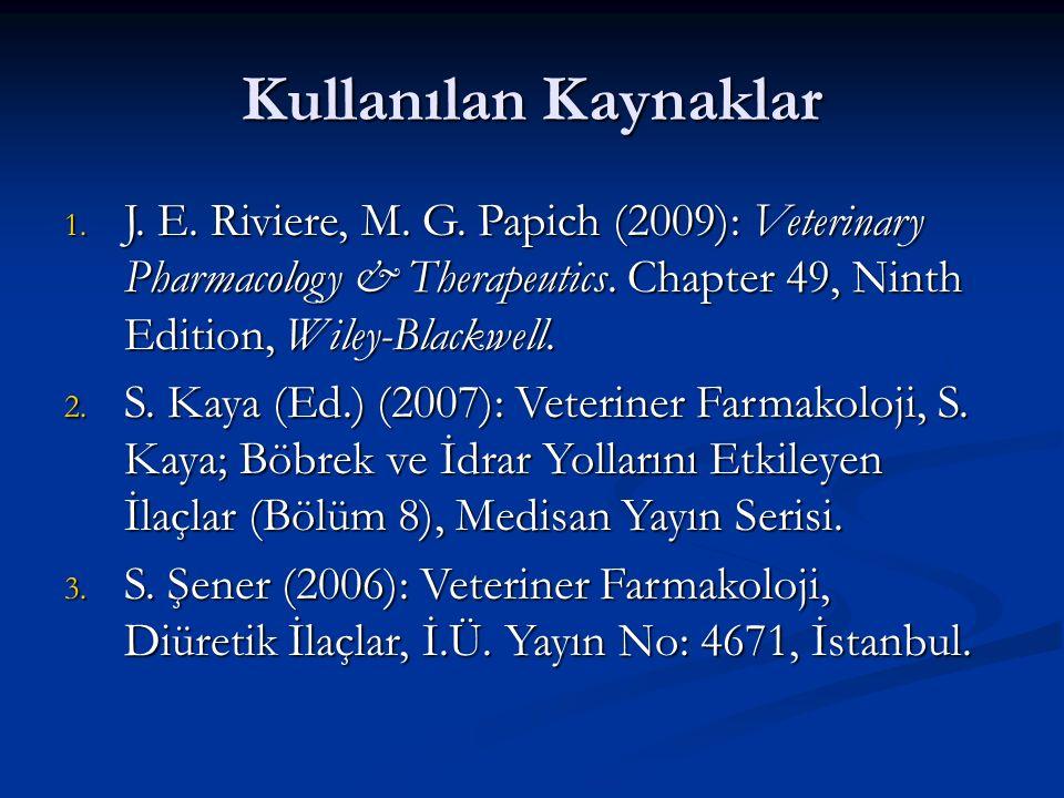 Kullanılan Kaynaklar 1. J. E. Riviere, M. G. Papich (2009): Veterinary Pharmacology & Therapeutics. Chapter 49, Ninth Edition, Wiley-Blackwell. 2. S.