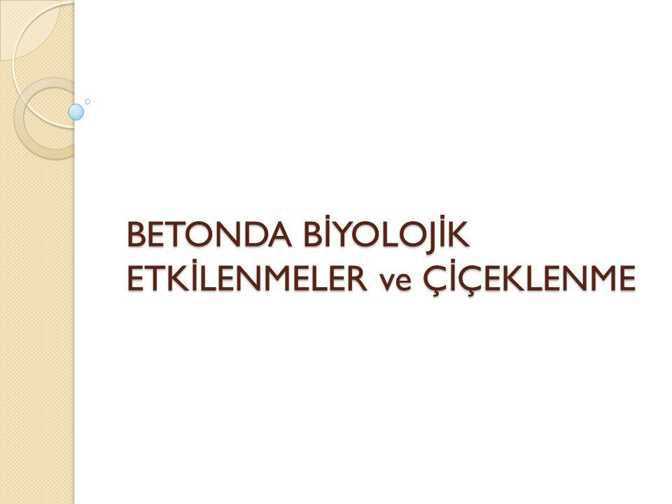 BETONDA B İ YOLOJ İ K ETK İ LENMELER ve Ç İ ÇEKLENME