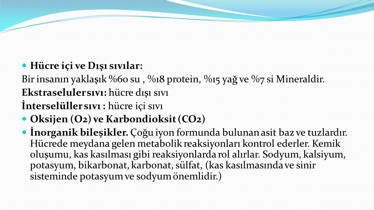 Hücre içi ve Dışı sıvılar: Bir insanın yaklaşık %60 su, %18 protein, %15 yağ ve %7 si Mineraldir. Ekstraseluler sıvı: hücre dışı sıvı İnterselüller sı