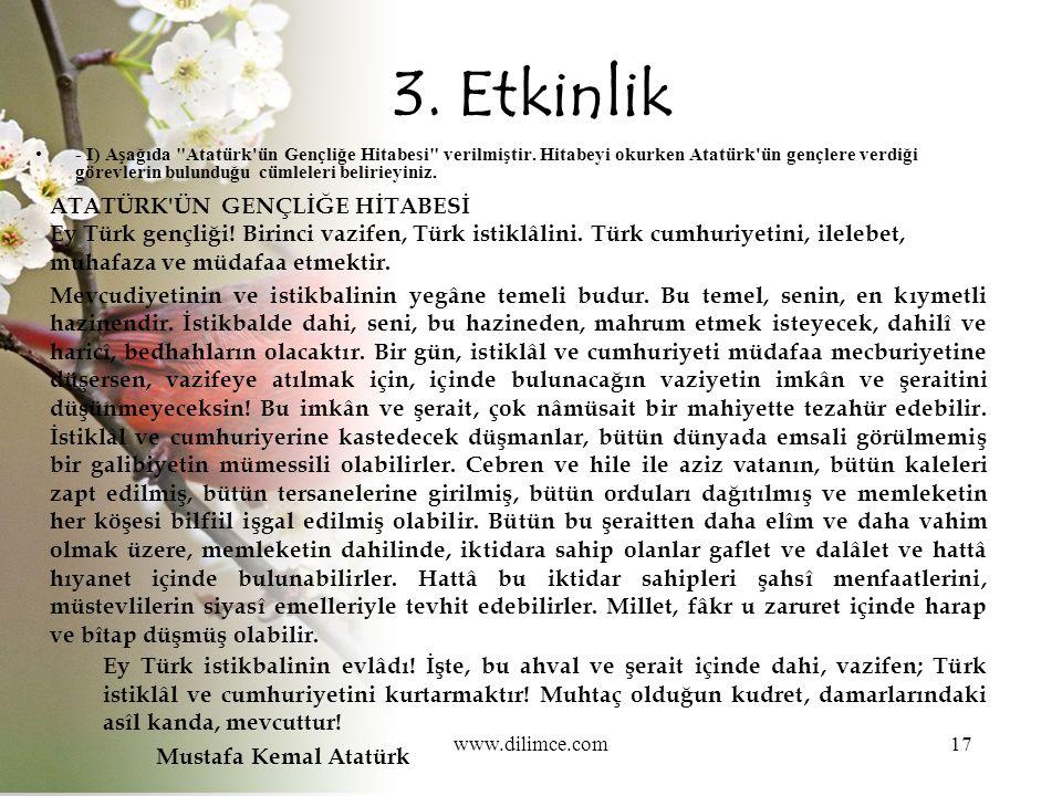 www.dilimce.com17 3. Etkinlik - I) Aşağıda Atatürk ün Gençliğe Hitabesi verilmiştir.