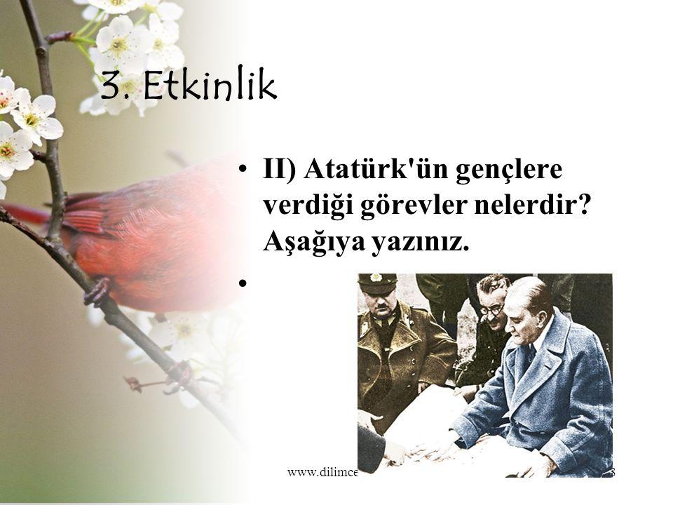 www.dilimce.com18 3. Etkinlik II) Atatürk ün gençlere verdiği görevler nelerdir Aşağıya yazınız.