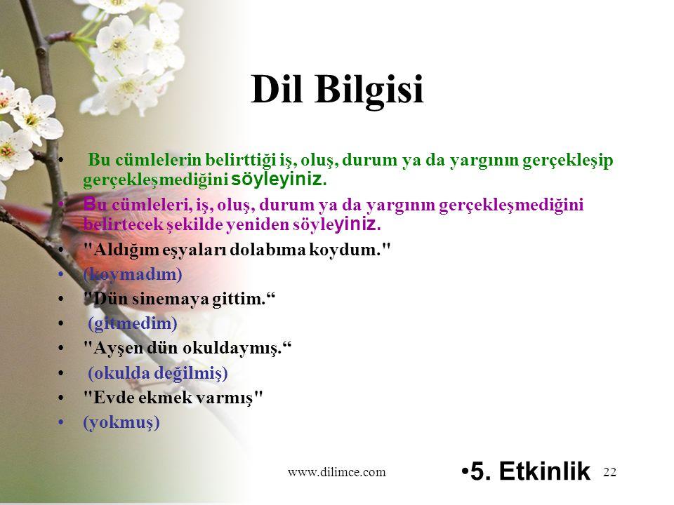 www.dilimce.com22 Dil Bilgisi Bu cümlelerin belirttiği iş, oluş, durum ya da yargının gerçekleşip gerçekleşmediğini söyleyiniz.
