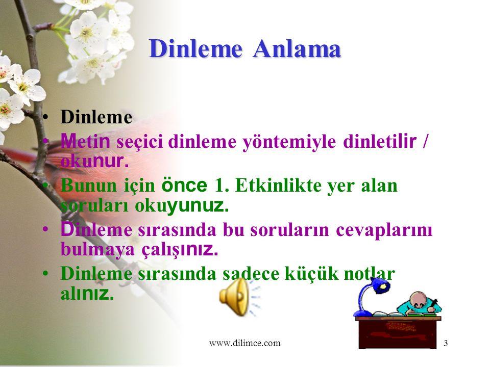 www.dilimce.com3 Dinleme Anlama Dinleme M eti n seçici dinleme yöntemiyle dinleti lir / oku nur.