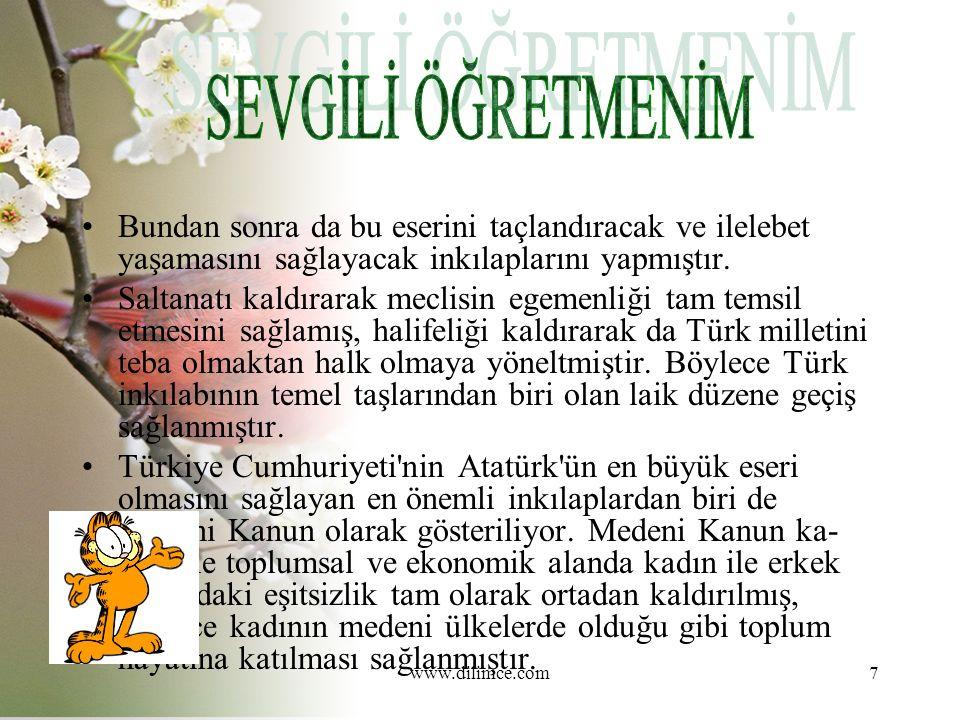 www.dilimce.com7 Bundan sonra da bu eserini taçlandıracak ve ilelebet yaşamasını sağlayacak inkılaplarını yapmıştır.