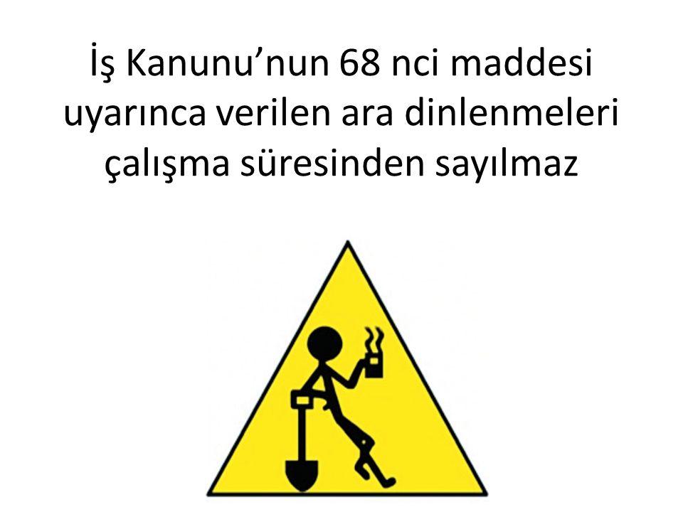 İş Kanunu'nun 68 nci maddesi uyarınca verilen ara dinlenmeleri çalışma süresinden sayılmaz
