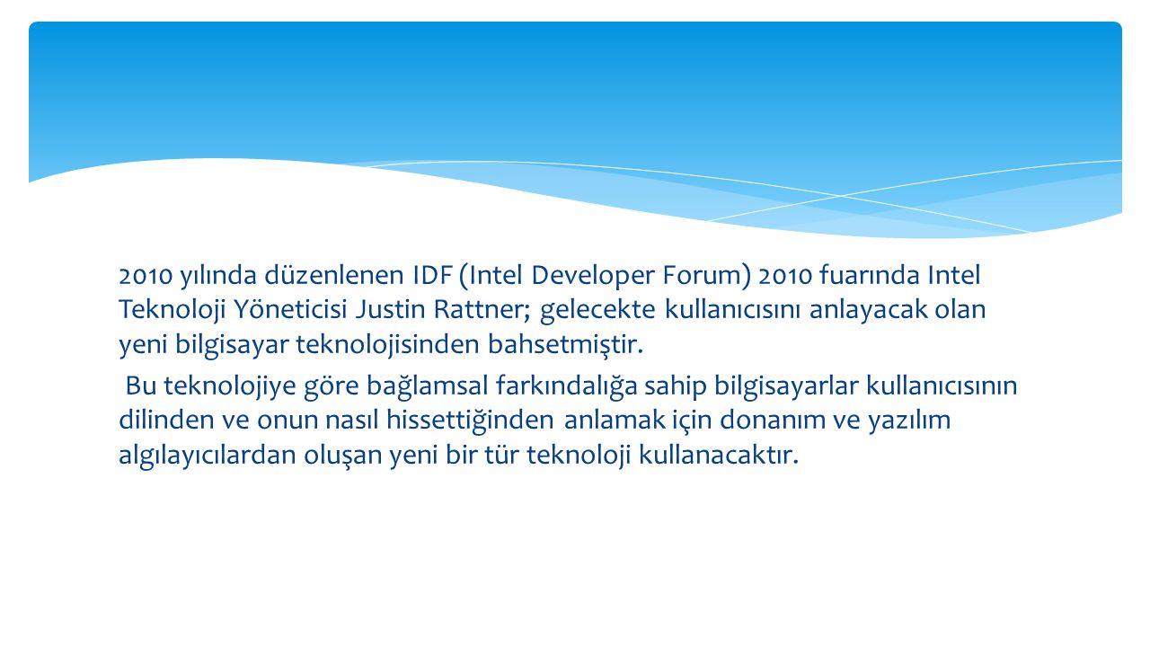2010 yılında düzenlenen IDF (Intel Developer Forum) 2010 fuarında Intel Teknoloji Yöneticisi Justin Rattner; gelecekte kullanıcısını anlayacak olan ye