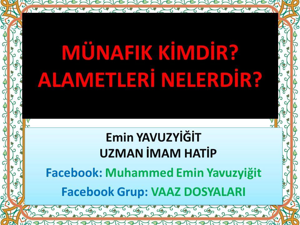 MÜNAFIK KİMDİR? ALAMETLERİ NELERDİR? Emin YAVUZYİĞİT UZMAN İMAM HATİP Facebook: Muhammed Emin Yavuzyiğit Facebook Grup: VAAZ DOSYALARI Emin YAVUZYİĞİT