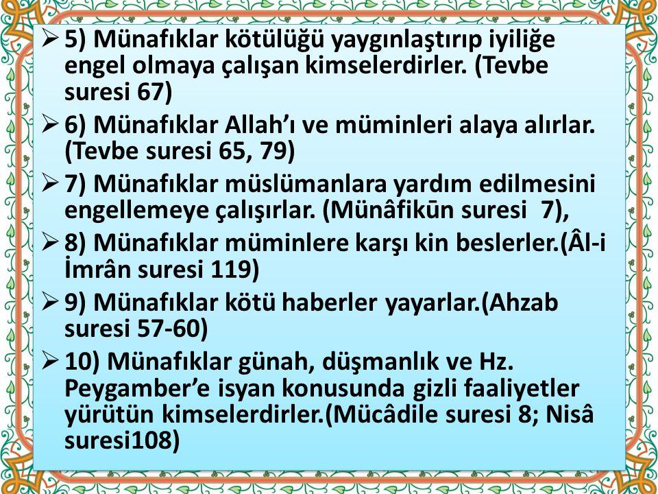 5) Münafıklar kötülüğü yaygınlaştırıp iyiliğe engel olmaya çalışan kimselerdirler. (Tevbe suresi 67)  6) Münafıklar Allah'ı ve müminleri alaya alır