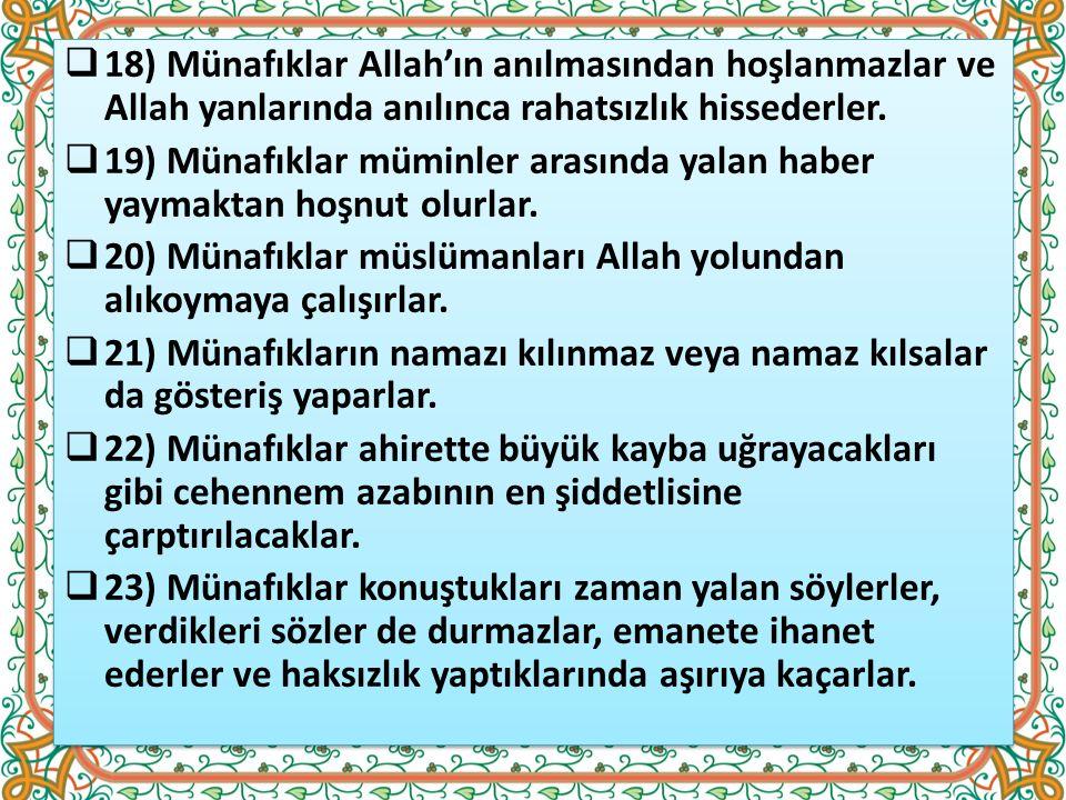  18) Münafıklar Allah'ın anılmasından hoşlanmazlar ve Allah yanlarında anılınca rahatsızlık hissederler.  19) Münafıklar müminler arasında yalan hab