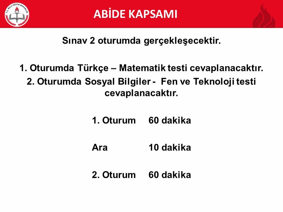 ABİDE ABİDE KAPSAMI Sınav 2 oturumda gerçekleşecektir. 1. Oturumda Türkçe – Matematik testi cevaplanacaktır. 2. Oturumda Sosyal Bilgiler - Fen ve Tekn