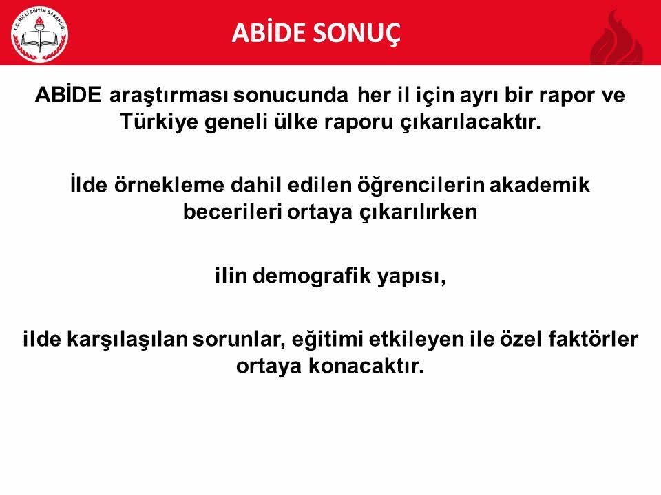 ABİDE ABİDE SONUÇ ABİDE araştırması sonucunda her il için ayrı bir rapor ve Türkiye geneli ülke raporu çıkarılacaktır. İlde örnekleme dahil edilen öğr