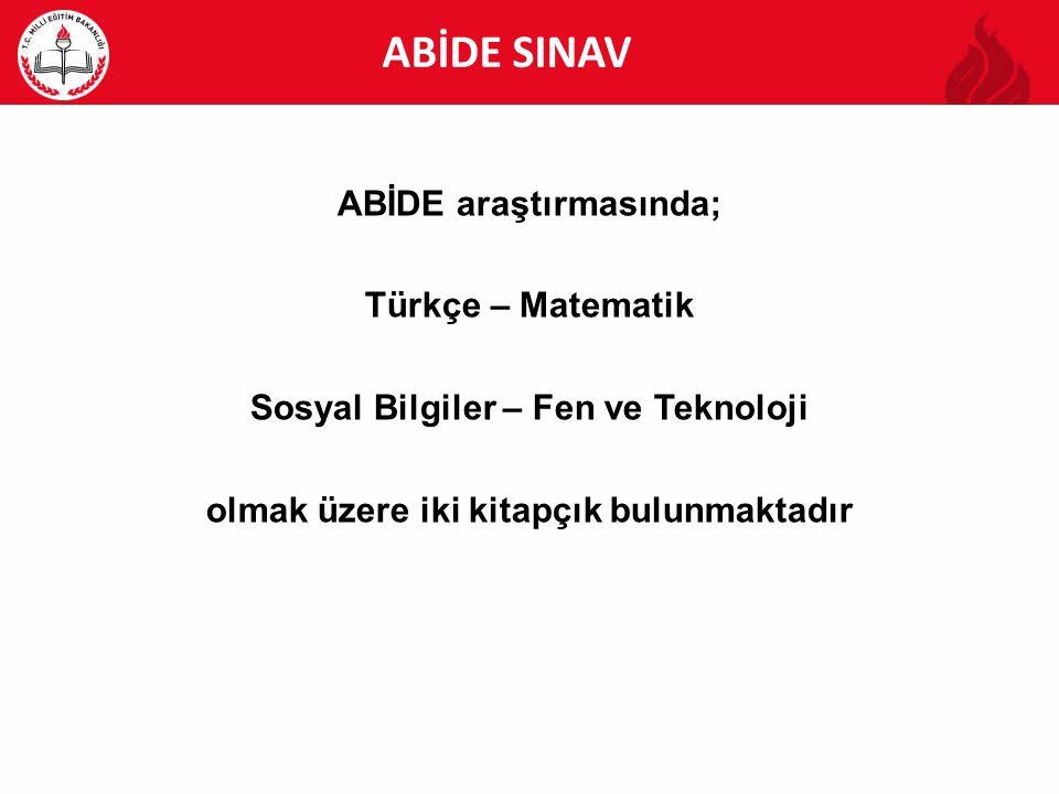 ABİDE ABİDE SINAV ABİDE araştırmasında; Türkçe – Matematik Sosyal Bilgiler – Fen ve Teknoloji olmak üzere iki kitapçık bulunmaktadır