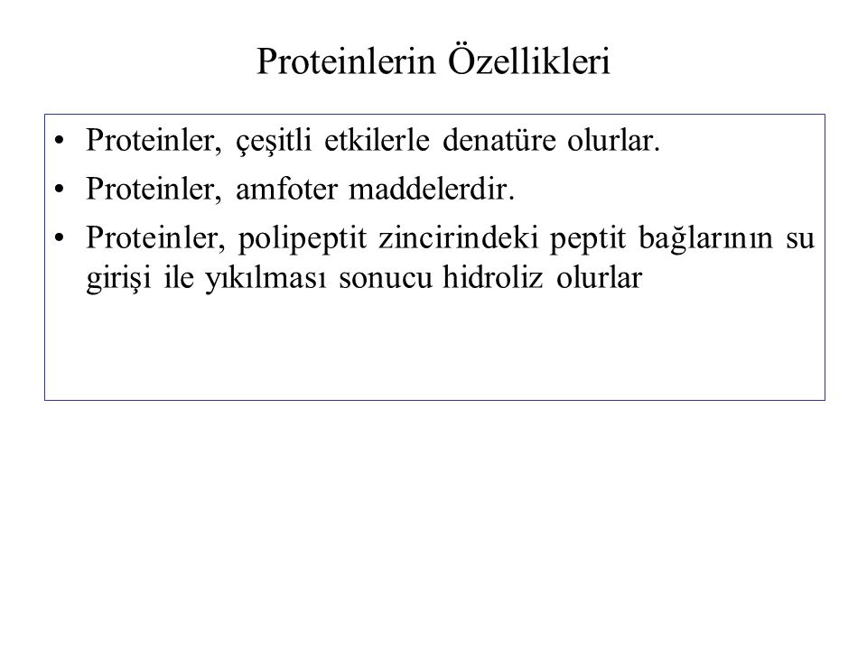 Proteinlerin Özellikleri Proteinler, çeşitli etkilerle denatüre olurlar. Proteinler, amfoter maddelerdir. Proteinler, polipeptit zincirindeki peptit b
