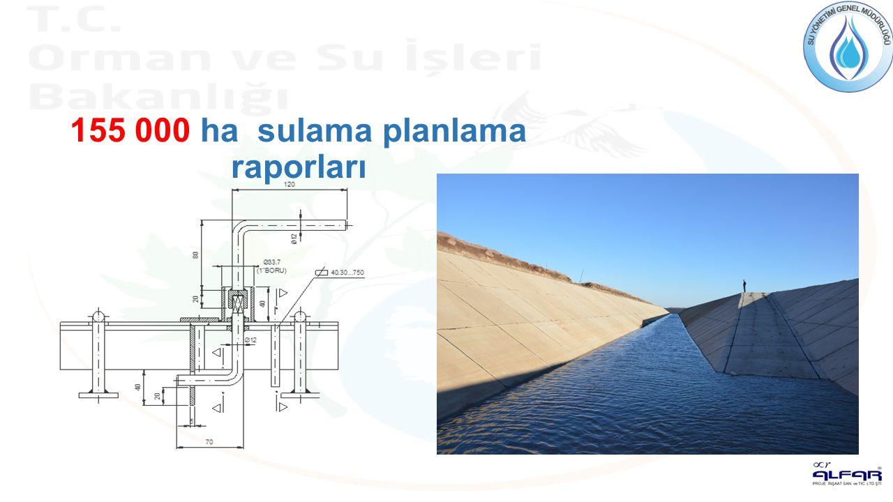 155 000 ha sulama planlama raporları