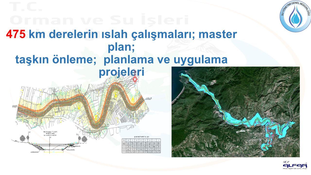 475 km derelerin ıslah çalışmaları; master plan; taşkın önleme; planlama ve uygulama projeleri