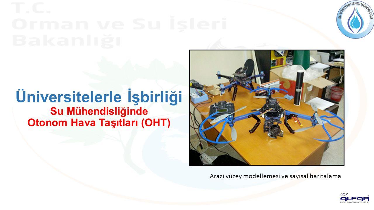 Üniversitelerle İşbirliği Su Mühendisliğinde Otonom Hava Taşıtları (OHT) Arazi yüzey modellemesi ve sayısal haritalama