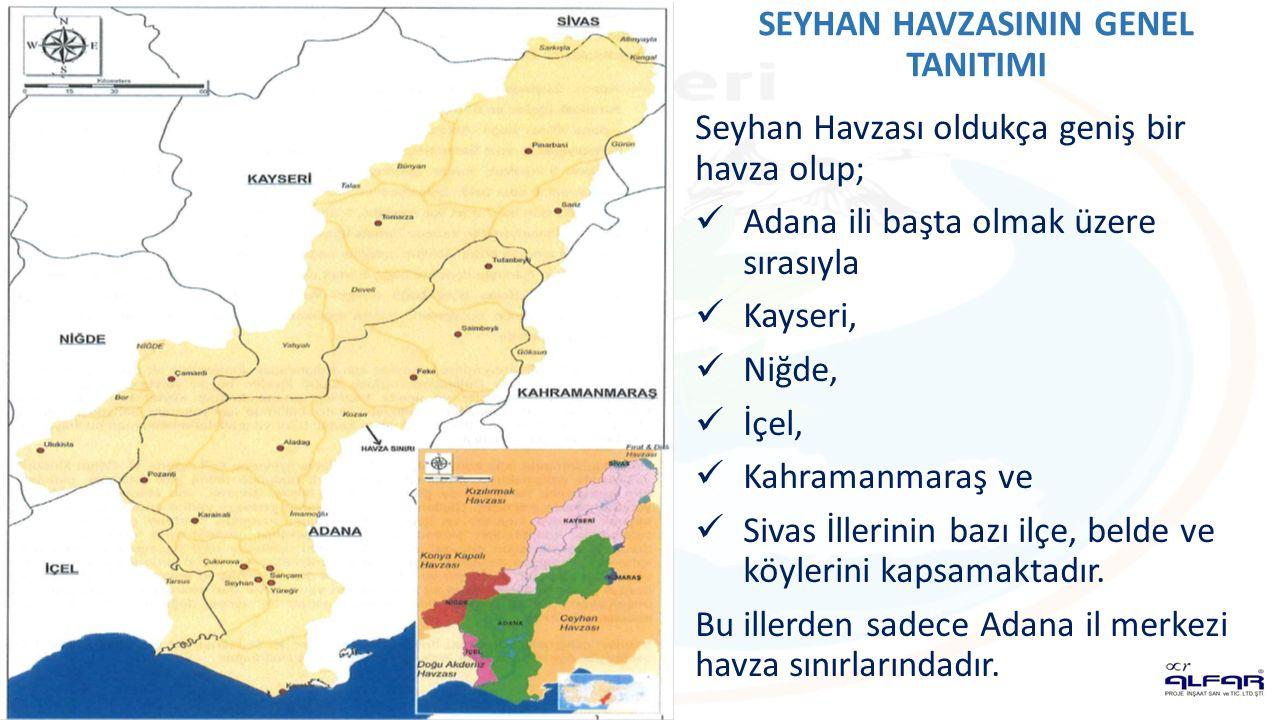 SEYHAN HAVZASININ GENEL TANITIMI Seyhan Havzası oldukça geniş bir havza olup; Adana ili başta olmak üzere sırasıyla Kayseri, Niğde, İçel, Kahramanmaraş ve Sivas İllerinin bazı ilçe, belde ve köylerini kapsamaktadır.
