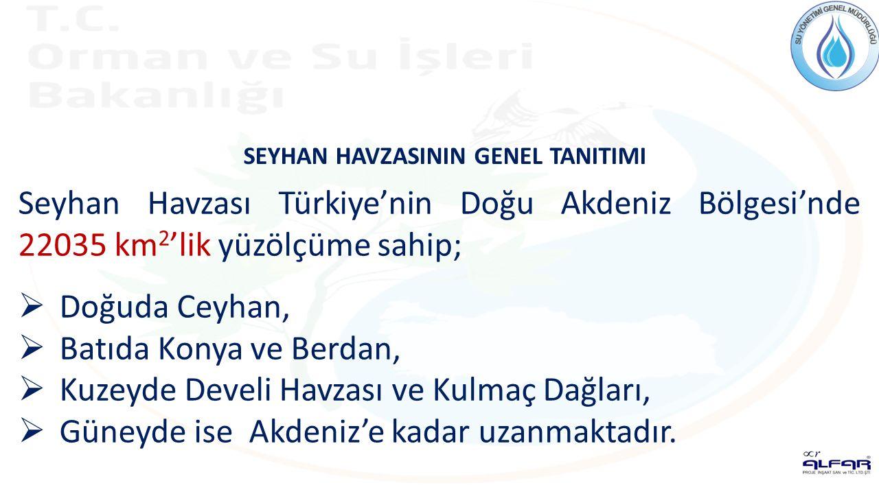 Seyhan Havzası Türkiye'nin Doğu Akdeniz Bölgesi'nde 22035 km 2 'lik yüzölçüme sahip;  Doğuda Ceyhan,  Batıda Konya ve Berdan,  Kuzeyde Develi Havzası ve Kulmaç Dağları,  Güneyde ise Akdeniz'e kadar uzanmaktadır.