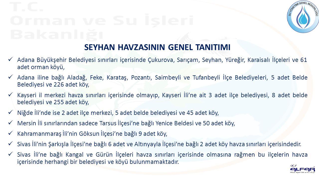 Adana Büyükşehir Belediyesi sınırları içerisinde Çukurova, Sarıçam, Seyhan, Yüreğir, Karaisalı İlçeleri ve 61 adet orman köyü, Adana iline bağlı Aladağ, Feke, Karataş, Pozantı, Saimbeyli ve Tufanbeyli İlçe Belediyeleri, 5 adet Belde Belediyesi ve 226 adet köy, Kayseri il merkezi havza sınırları içerisinde olmayıp, Kayseri İli'ne ait 3 adet ilçe belediyesi, 8 adet belde belediyesi ve 255 adet köy, Niğde İli'nde ise 2 adet ilçe merkezi, 5 adet belde belediyesi ve 45 adet köy, Mersin İli sınırlarından sadece Tarsus İlçesi'ne bağlı Yenice Beldesi ve 50 adet köy, Kahramanmaraş İli'nin Göksun İlçesi'ne bağlı 9 adet köy, Sivas İli'nin Şarkışla İlçesi'ne bağlı 6 adet ve Altınyayla İlçesi'ne bağlı 2 adet köy havza sınırları içerisindedir.