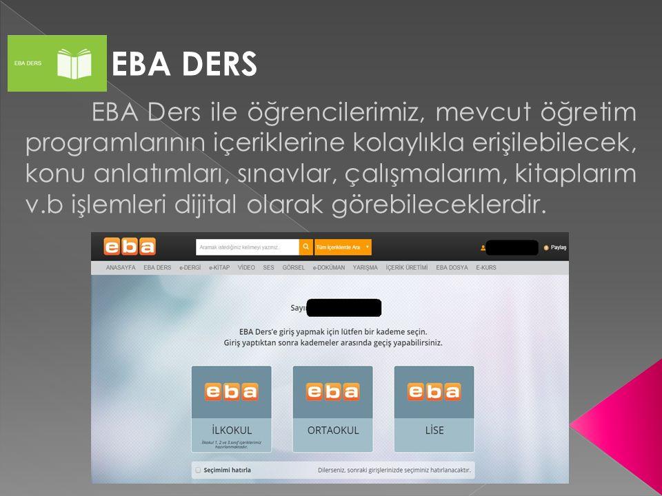 EBA DERS EBA Ders ile öğrencilerimiz, mevcut öğretim programlarının içeriklerine kolaylıkla erişilebilecek, konu anlatımları, sınavlar, çalışmalarım,