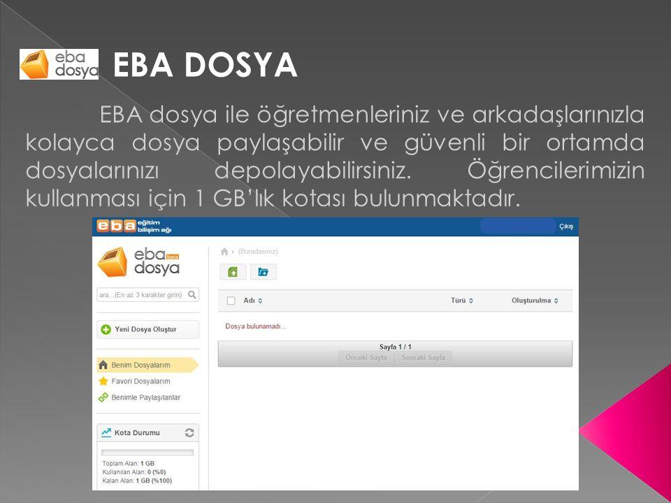 EBA DOSYA EBA dosya ile öğretmenleriniz ve arkadaşlarınızla kolayca dosya paylaşabilir ve güvenli bir ortamda dosyalarınızı depolayabilirsiniz. Öğrenc