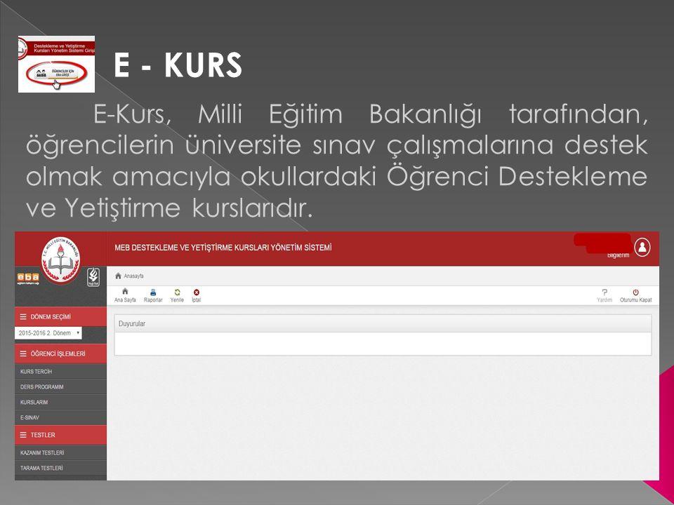 E - KURS E-Kurs, Milli Eğitim Bakanlığı tarafından, öğrencilerin üniversite sınav çalışmalarına destek olmak amacıyla okullardaki Öğrenci Destekleme v