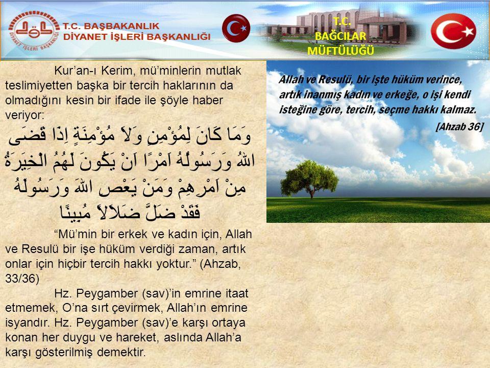 T.C. BAĞCILAR MÜFTÜLÜĞÜ Kur'an-ı Kerim, mü'minlerin mutlak teslimiyetten başka bir tercih haklarının da olmadığını kesin bir ifade ile şöyle haber ver