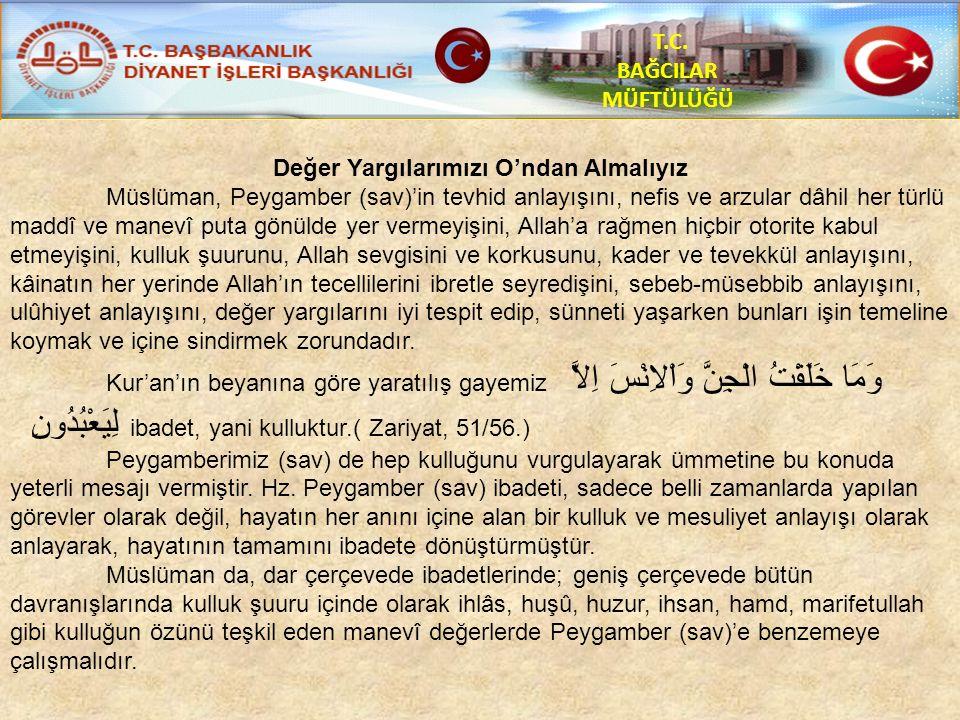 T.C. BAĞCILAR MÜFTÜLÜĞÜ Değer Yargılarımızı O'ndan Almalıyız Müslüman, Peygamber (sav)'in tevhid anlayışını, nefis ve arzular dâhil her türlü maddî ve