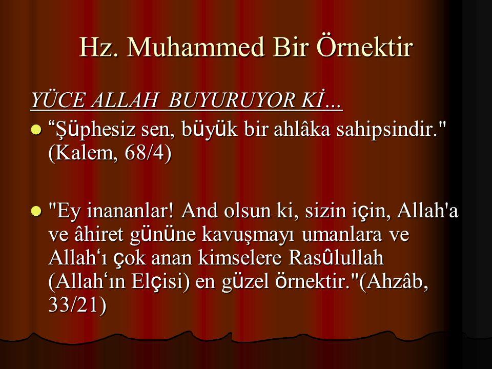 """Hz. Muhammed Bir Örnektir YÜCE ALLAH BUYURUYOR Kİ… """" Ş ü phesiz sen, b ü y ü k bir ahlâka sahipsindir."""