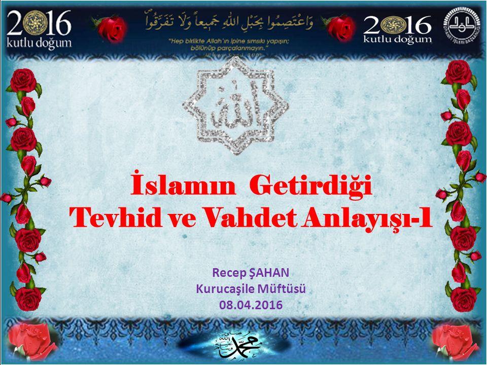İslamın Getirdiği Tevhid ve Vahdet Anlayışı-1 Recep ŞAHAN Kurucaşile Müftüsü 08.04.2016